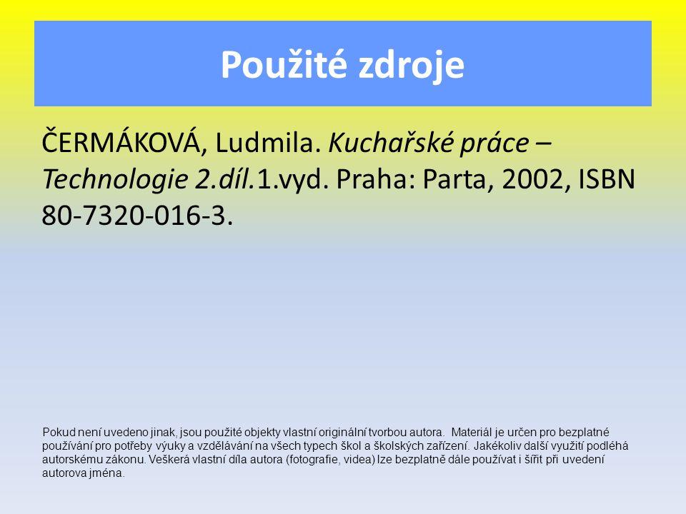 Použité zdroje ČERMÁKOVÁ, Ludmila. Kuchařské práce – Technologie 2.díl.1.vyd.