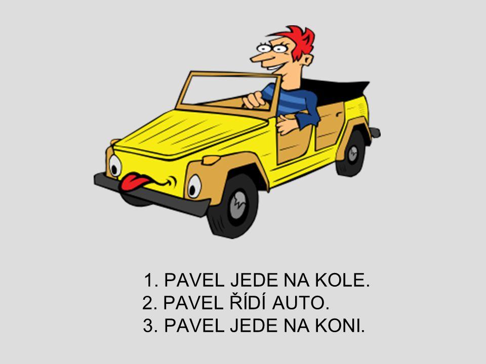 1. PAVEL JEDE NA KOLE. 2. PAVEL ŘÍDÍ AUTO. 3. PAVEL JEDE NA KONI.