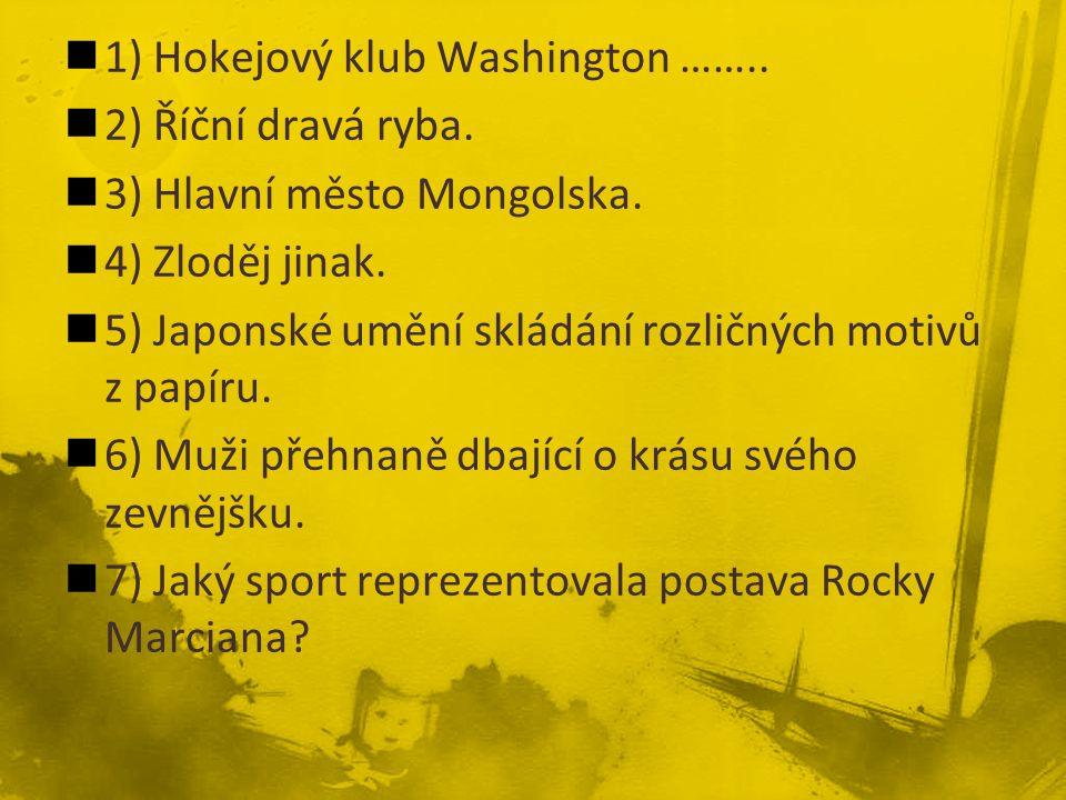 1) Hokejový klub Washington …….. 2) Říční dravá ryba. 3) Hlavní město Mongolska. 4) Zloděj jinak. 5) Japonské umění skládání rozličných motivů z papír