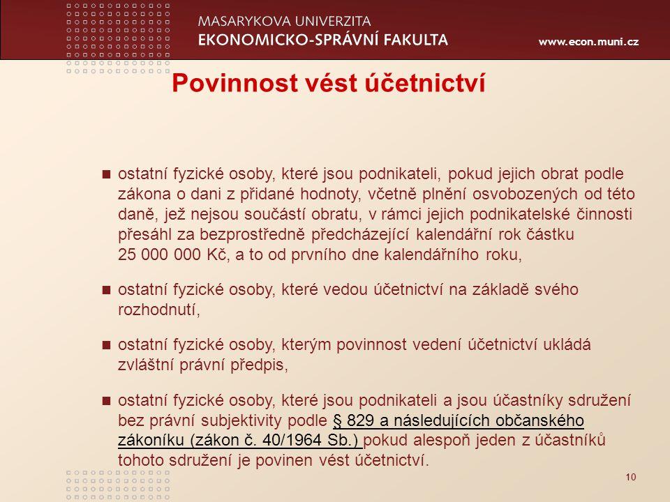 www.econ.muni.cz 10 Povinnost vést účetnictví ostatní fyzické osoby, které jsou podnikateli, pokud jejich obrat podle zákona o dani z přidané hodnoty,