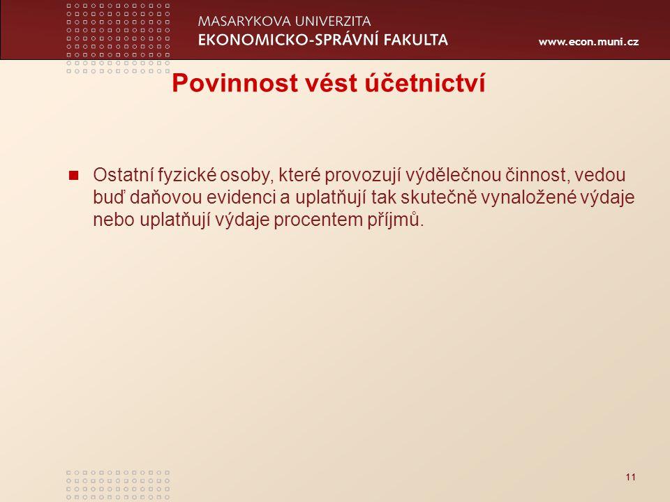 www.econ.muni.cz 11 Povinnost vést účetnictví Ostatní fyzické osoby, které provozují výdělečnou činnost, vedou buď daňovou evidenci a uplatňují tak sk