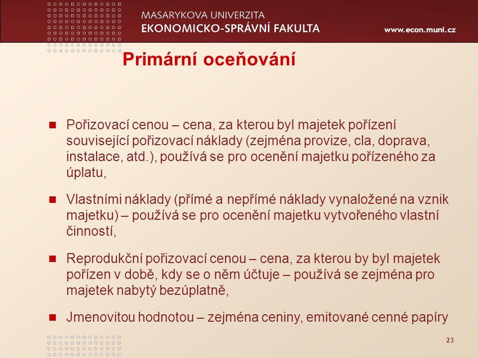 www.econ.muni.cz 23 Primární oceňování Pořizovací cenou – cena, za kterou byl majetek pořízení související pořizovací náklady (zejména provize, cla, d