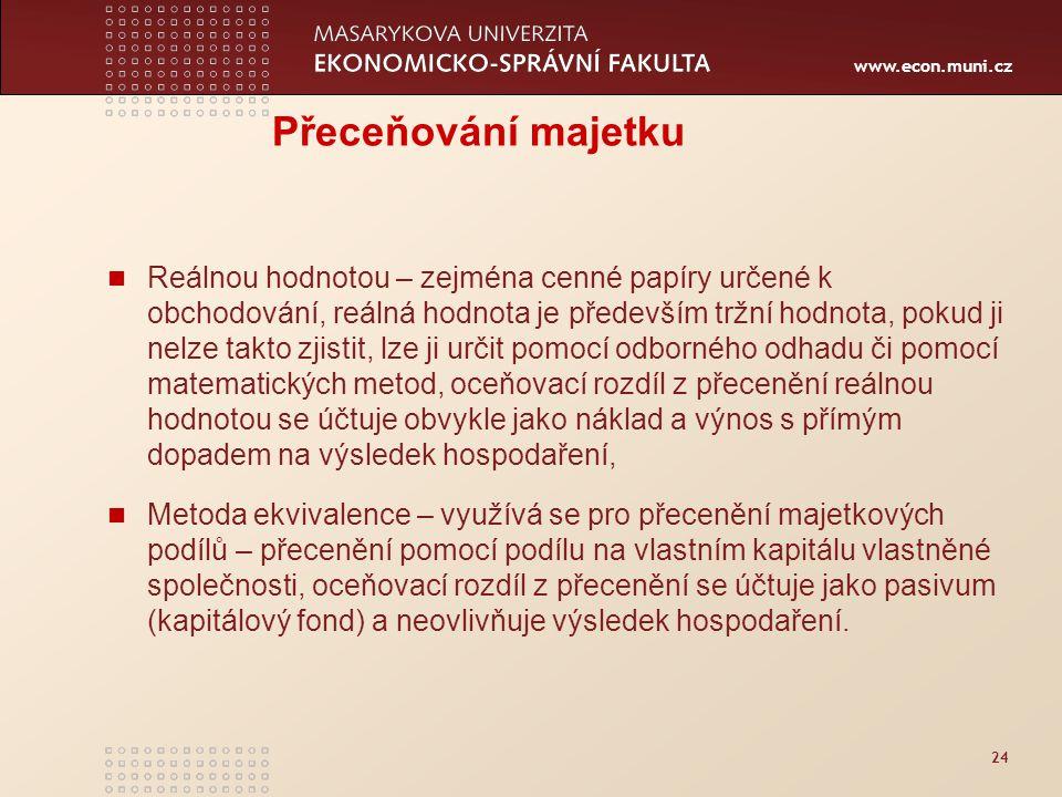 www.econ.muni.cz 24 Přeceňování majetku Reálnou hodnotou – zejména cenné papíry určené k obchodování, reálná hodnota je především tržní hodnota, pokud