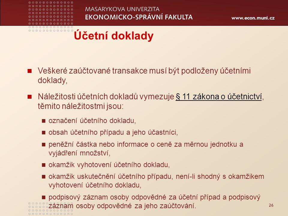 www.econ.muni.cz 26 Účetní doklady Veškeré zaúčtované transakce musí být podloženy účetními doklady, Náležitosti účetních dokladů vymezuje § 11 zákona