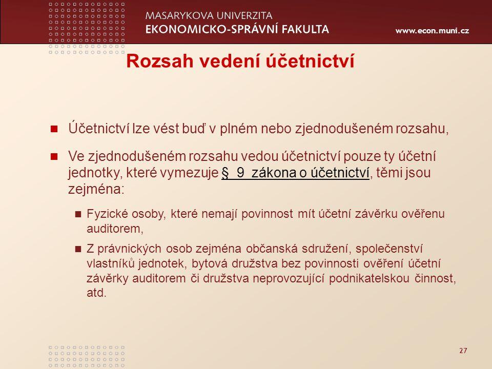 www.econ.muni.cz 27 Rozsah vedení účetnictví Účetnictví lze vést buď v plném nebo zjednodušeném rozsahu, Ve zjednodušeném rozsahu vedou účetnictví pou