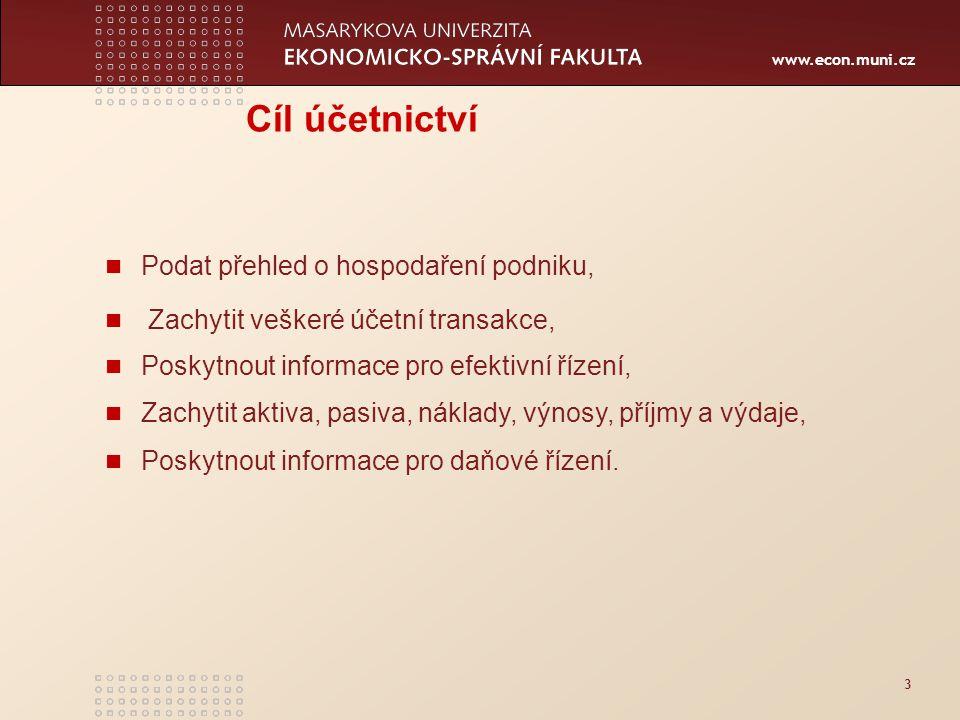 www.econ.muni.cz 3 Cíl účetnictví Podat přehled o hospodaření podniku, Zachytit veškeré účetní transakce, Poskytnout informace pro efektivní řízení, Z