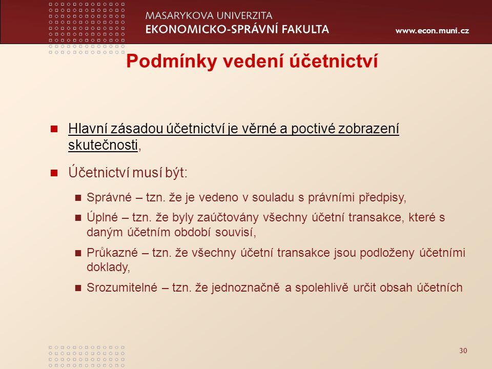 www.econ.muni.cz 30 Podmínky vedení účetnictví Hlavní zásadou účetnictví je věrné a poctivé zobrazení skutečnosti, Hlavní zásadou účetnictví je věrné