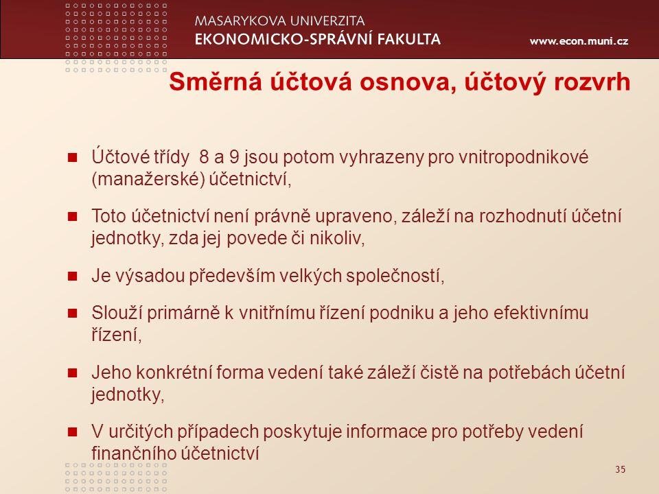 www.econ.muni.cz 35 Směrná účtová osnova, účtový rozvrh Účtové třídy 8 a 9 jsou potom vyhrazeny pro vnitropodnikové (manažerské) účetnictví, Toto účet