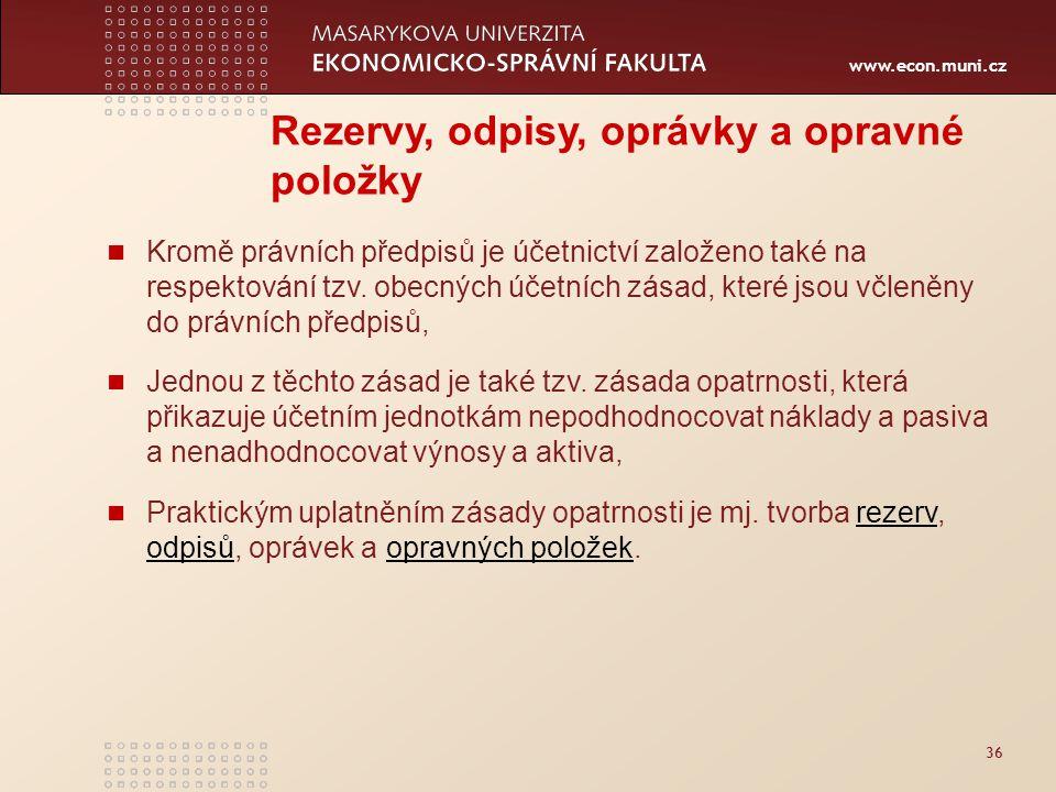 www.econ.muni.cz 36 Rezervy, odpisy, oprávky a opravné položky Kromě právních předpisů je účetnictví založeno také na respektování tzv. obecných účetn