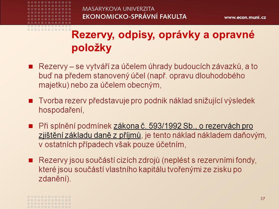 www.econ.muni.cz 37 Rezervy, odpisy, oprávky a opravné položky Rezervy – se vytváří za účelem úhrady budoucích závazků, a to buď na předem stanovený ú