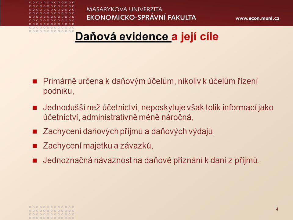 www.econ.muni.cz 4 Daňová evidence Daňová evidence a její cíle Primárně určena k daňovým účelům, nikoliv k účelům řízení podniku, Jednodušší než účetn