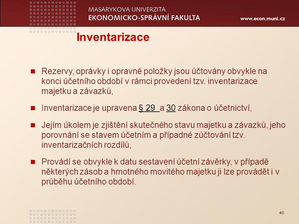 www.econ.muni.cz 40 Inventarizace Rezervy, oprávky i opravné položky jsou účtovány obvykle na konci účetního období v rámci provedení tzv. inventariza