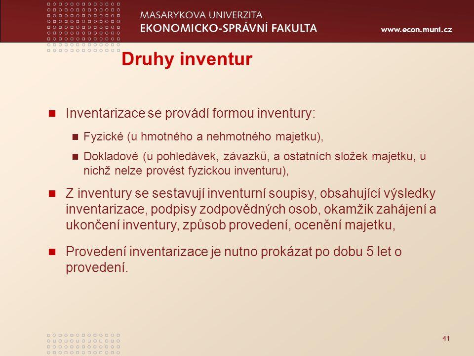 www.econ.muni.cz 41 Druhy inventur Inventarizace se provádí formou inventury: Fyzické (u hmotného a nehmotného majetku), Dokladové (u pohledávek, záva