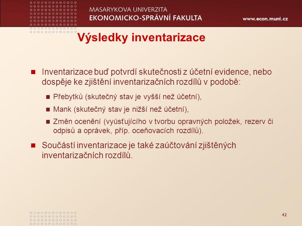 www.econ.muni.cz 42 Výsledky inventarizace Inventarizace buď potvrdí skutečnosti z účetní evidence, nebo dospěje ke zjištění inventarizačních rozdílů