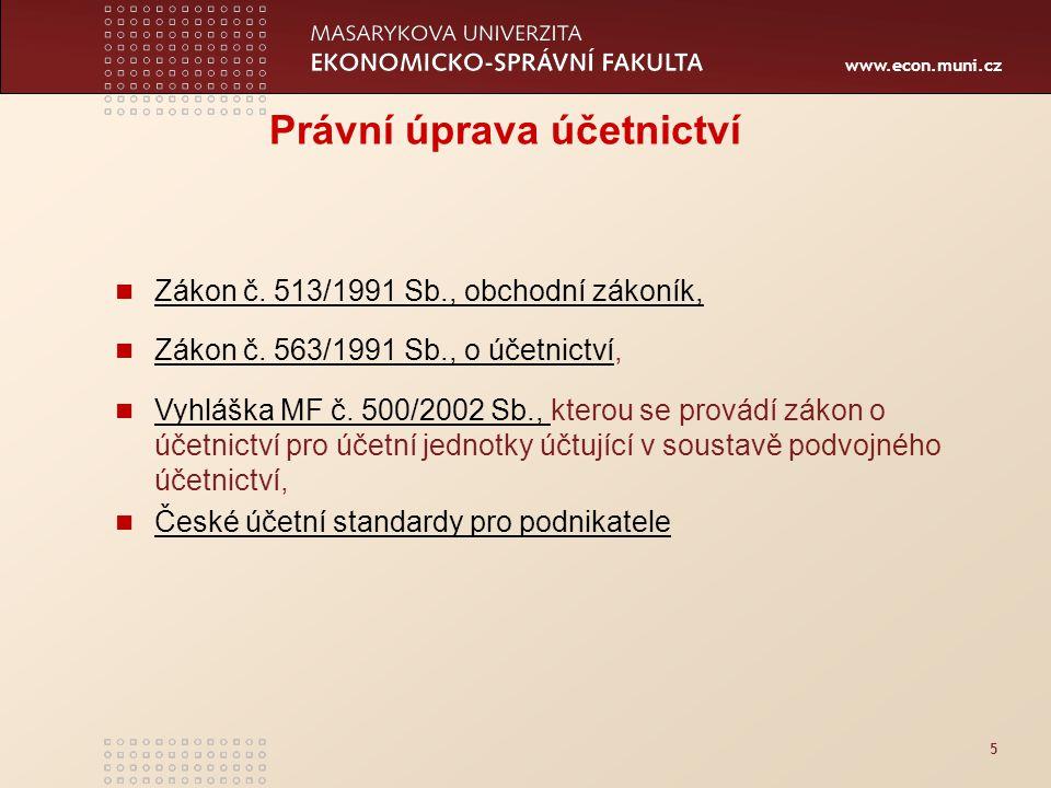 www.econ.muni.cz 5 Právní úprava účetnictví Zákon č. 513/1991 Sb., obchodní zákoník, Zákon č. 563/1991 Sb., o účetnictví, Zákon č. 563/1991 Sb., o úče