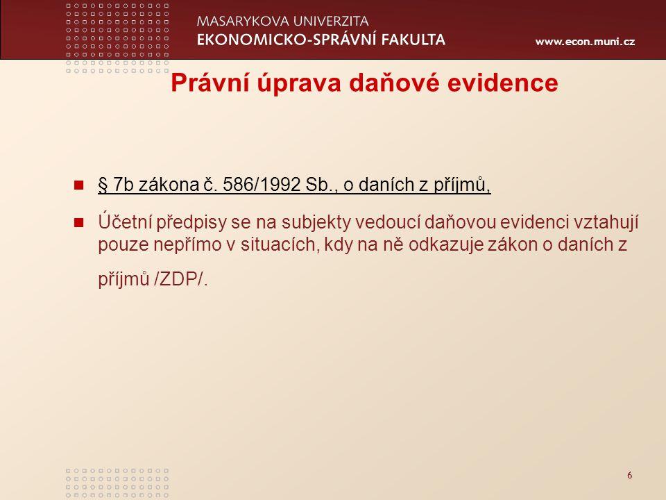 www.econ.muni.cz 6 Právní úprava daňové evidence § 7b zákona č. 586/1992 Sb., o daních z příjmů, Účetní předpisy se na subjekty vedoucí daňovou eviden