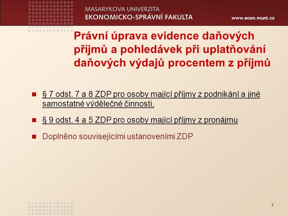 www.econ.muni.cz 7 Právní úprava evidence daňových příjmů a pohledávek při uplatňování daňových výdajů procentem z příjmů § 7 odst. 7 a 8 ZDP pro osob
