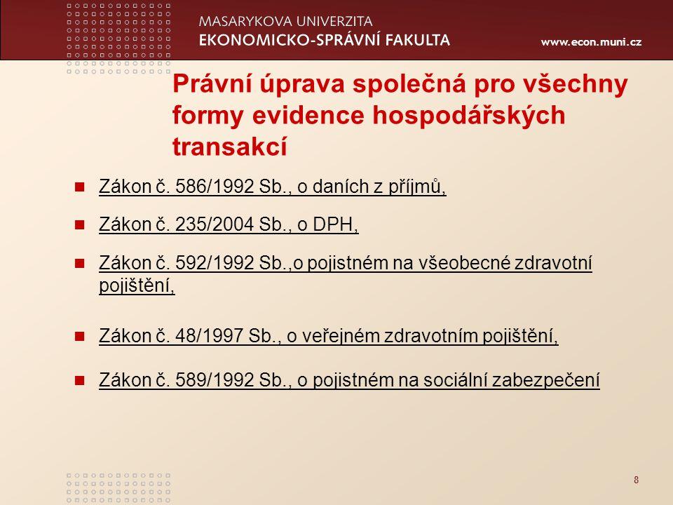 www.econ.muni.cz 8 Právní úprava společná pro všechny formy evidence hospodářských transakcí Zákon č. 586/1992 Sb., o daních z příjmů, Zákon č. 235/20
