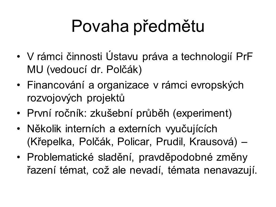Povaha předmětu V rámci činnosti Ústavu práva a technologií PrF MU (vedoucí dr.