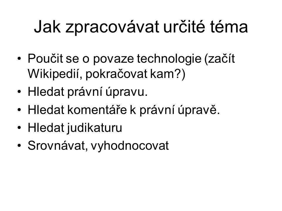 Jak zpracovávat určité téma Poučit se o povaze technologie (začít Wikipedií, pokračovat kam ) Hledat právní úpravu.