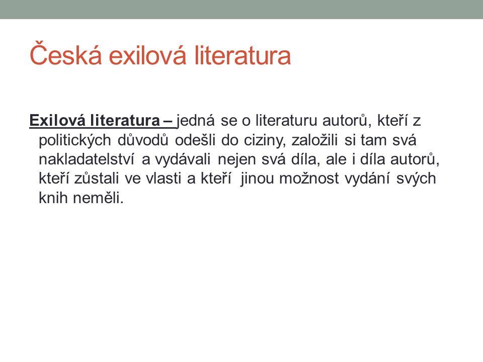 Česká exilová literatura Exilová literatura – jedná se o literaturu autorů, kteří z politických důvodů odešli do ciziny, založili si tam svá nakladate