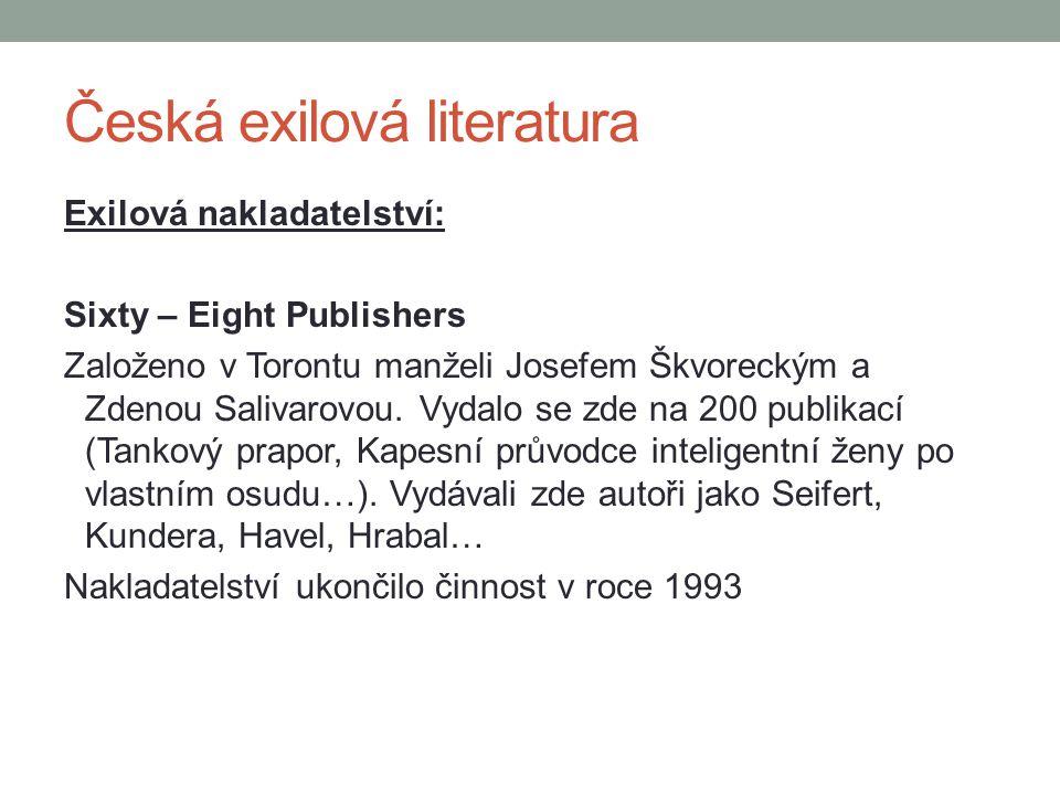 Exilová nakladatelství: Sixty – Eight Publishers Založeno v Torontu manželi Josefem Škvoreckým a Zdenou Salivarovou. Vydalo se zde na 200 publikací (T