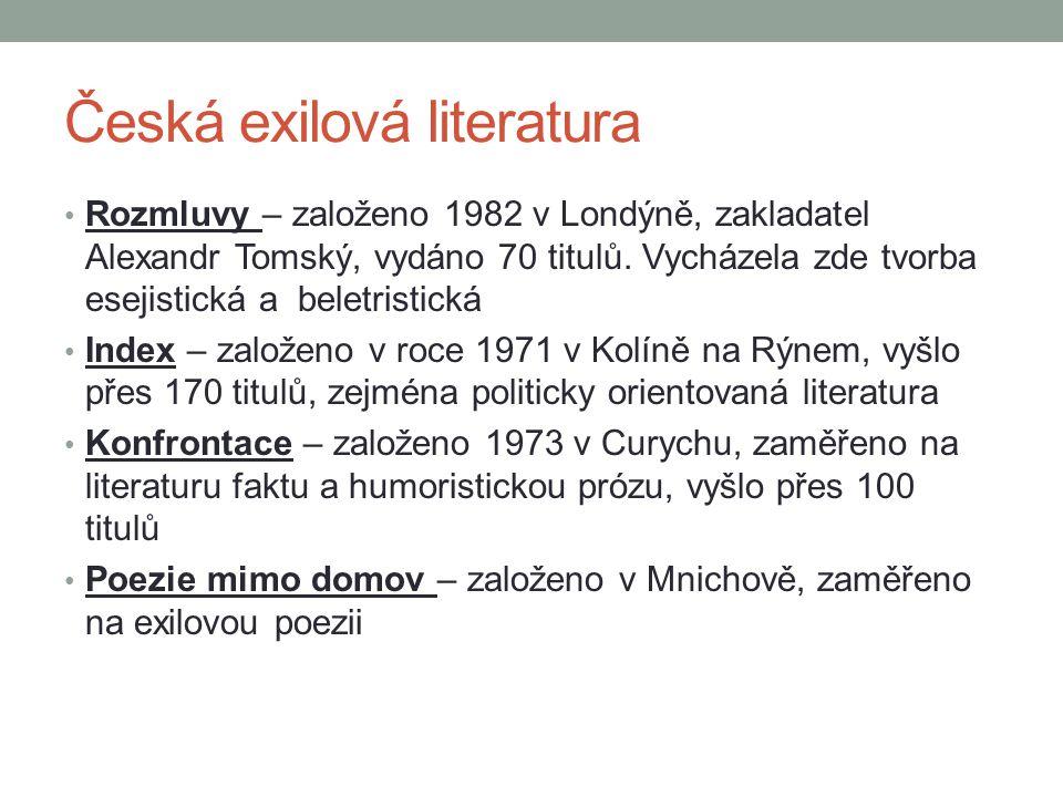 Rozmluvy – založeno 1982 v Londýně, zakladatel Alexandr Tomský, vydáno 70 titulů. Vycházela zde tvorba esejistická a beletristická Index – založeno v