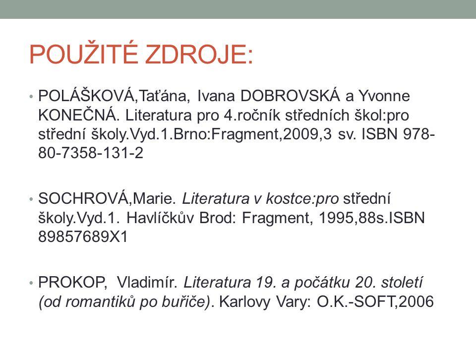 POUŽITÉ ZDROJE: POLÁŠKOVÁ,Taťána, Ivana DOBROVSKÁ a Yvonne KONEČNÁ. Literatura pro 4.ročník středních škol:pro střední školy.Vyd.1.Brno:Fragment,2009,
