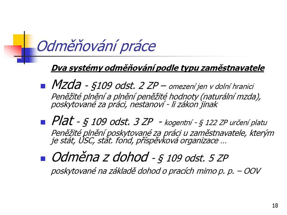 18 Odměňování práce Dva systémy odměňování podle typu zaměstnavatele Mzda - §109 odst.