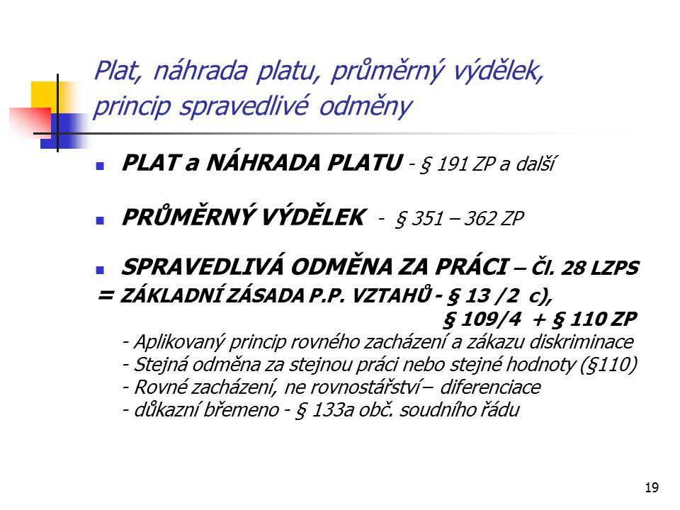19 Plat, náhrada platu, průměrný výdělek, princip spravedlivé odměny PLAT a NÁHRADA PLATU - § 191 ZP a další PRŮMĚRNÝ VÝDĚLEK - § 351 – 362 ZP SPRAVEDLIVÁ ODMĚNA ZA PRÁCI – Čl.