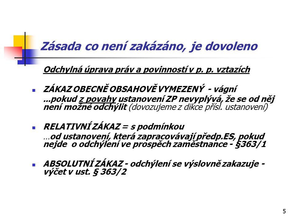 5 Zásada co není zakázáno, je dovoleno Odchylná úprava práv a povinností v p.