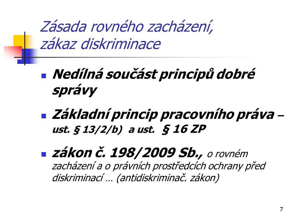 7 Zásada rovného zacházení, zákaz diskriminace Nedílná součást principů dobré správy Základní princip pracovního práva – ust.