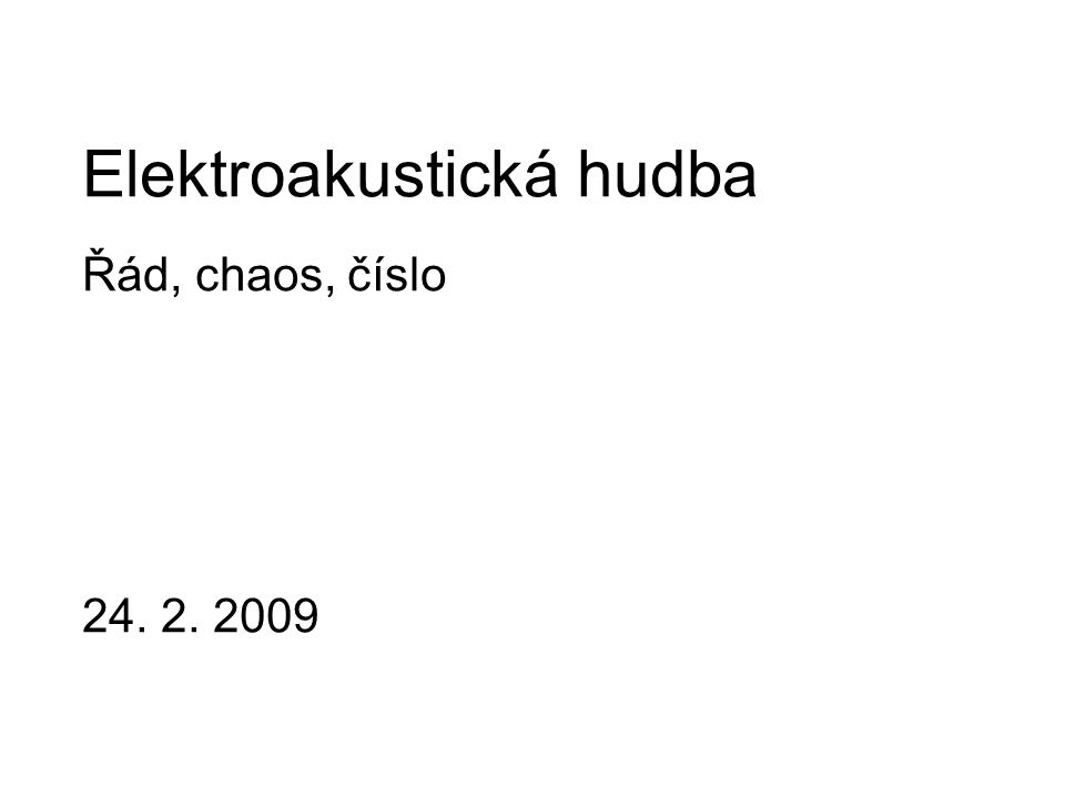 Elektroakustická hudba Řád, chaos, číslo 24. 2. 2009