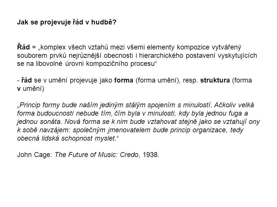 """Jak se projevuje řád v hudbě? Řád = """"komplex všech vztahů mezi všemi elementy kompozice vytvářený souborem prvků nejrůznější obecnosti i hierarchickéh"""