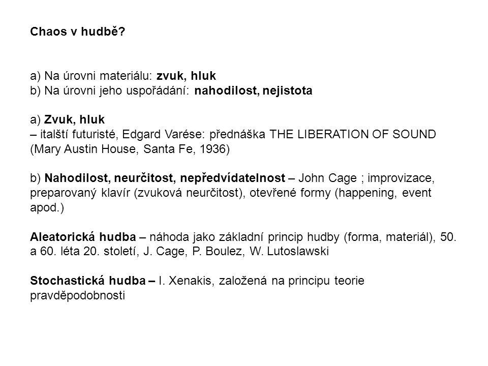 Chaos v hudbě? a) Na úrovni materiálu: zvuk, hluk b) Na úrovni jeho uspořádání: nahodilost, nejistota a) Zvuk, hluk – italští futuristé, Edgard Varése