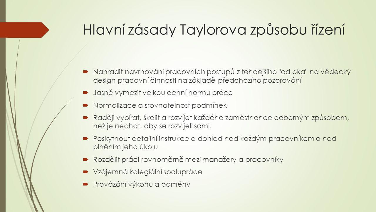 Hlavní zásady Taylorova způsobu řízení  Nahradit navrhování pracovních postupů z tehdejšího