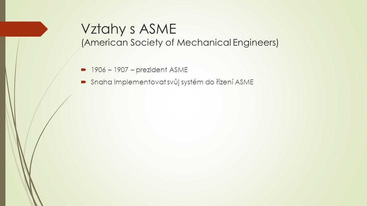 Vztahy s ASME (American Society of Mechanical Engineers)  1906 – 1907 – prezident ASME  Snaha implementovat svůj systém do řízení ASME