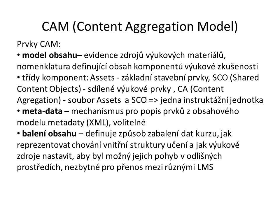 Prvky CAM: model obsahu– evidence zdrojů výukových materiálů, nomenklatura definující obsah komponentů výukové zkušenosti třídy komponent: Assets - základní stavební prvky, SCO (Shared Content Objects) - sdílené výukové prvky, CA (Content Agregation) - soubor Assets a SCO => jedna instruktážní jednotka meta-data – mechanismus pro popis prvků z obsahového modelu metadaty (XML), volitelné balení obsahu – definuje způsob zabalení dat kurzu, jak reprezentovat chování vnitřní struktury učení a jak výukové zdroje nastavit, aby byl možný jejich pohyb v odlišných prostředích, nezbytné pro přenos mezi různými LMS