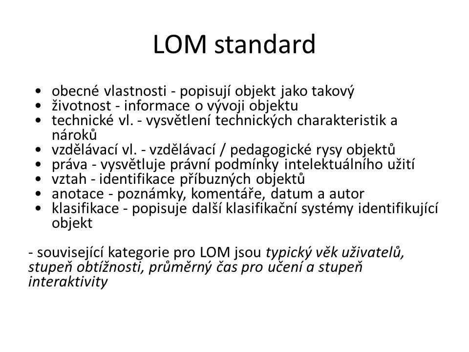 LOM standard obecné vlastnosti - popisují objekt jako takový životnost - informace o vývoji objektu technické vl.