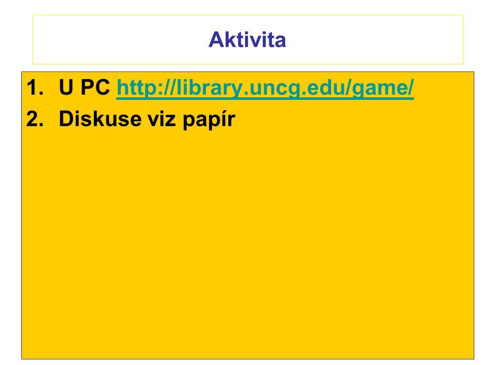 Aktivita 1.U PC http://library.uncg.edu/game/http://library.uncg.edu/game/ 2.Diskuse viz papír