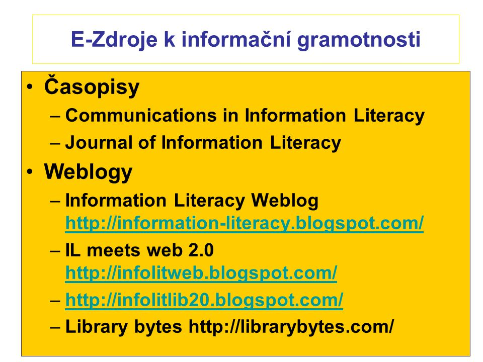 E-Zdroje k informační gramotnosti Časopisy –Communications in Information Literacy –Journal of Information Literacy Weblogy –Information Literacy Webl