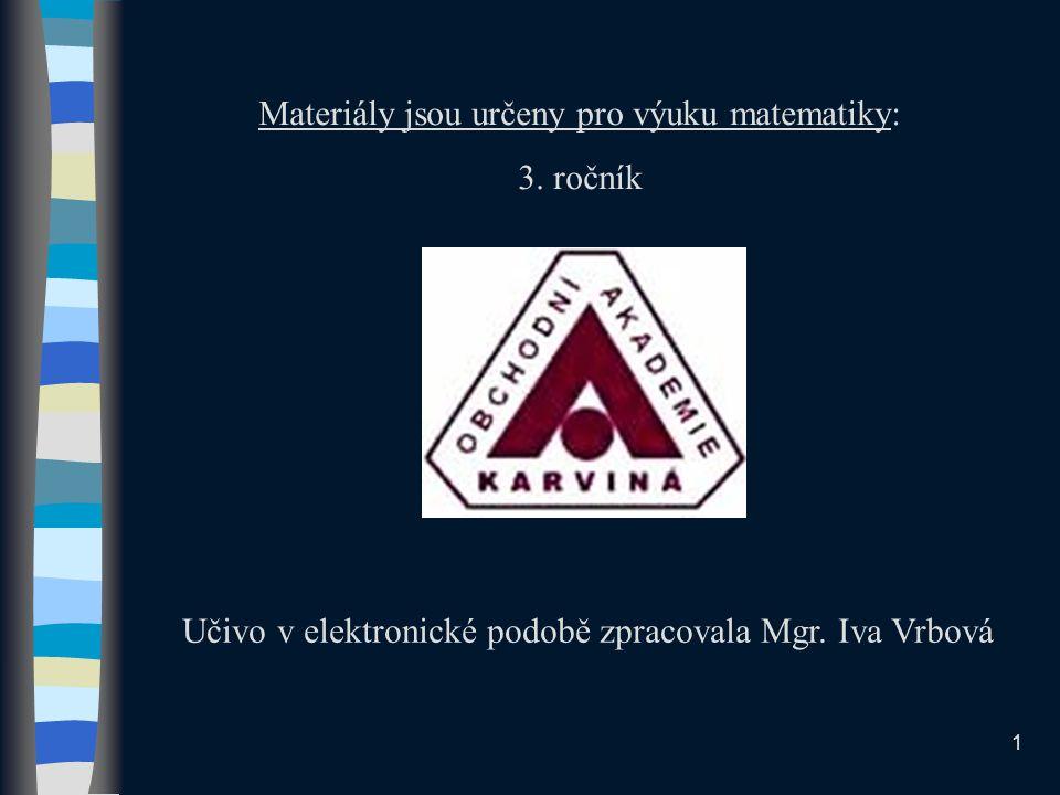 Materiály jsou určeny pro výuku matematiky: 3. ročník Učivo v elektronické podobě zpracovala Mgr. Iva Vrbová 1