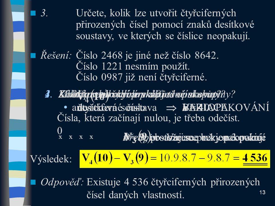 Čísla, která začínají nulou, je třeba odečíst. 0 x x x x 3.Určete, kolik lze utvořit čtyřciferných přirozených čísel pomocí znaků desítkové soustavy,