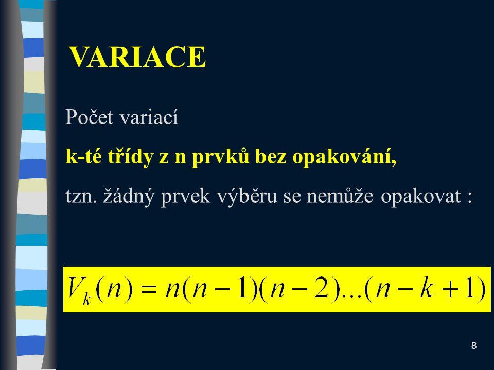 Počet variací k-té třídy z n prvků bez opakování, tzn. žádný prvek výběru se nemůže opakovat : VARIACE 8