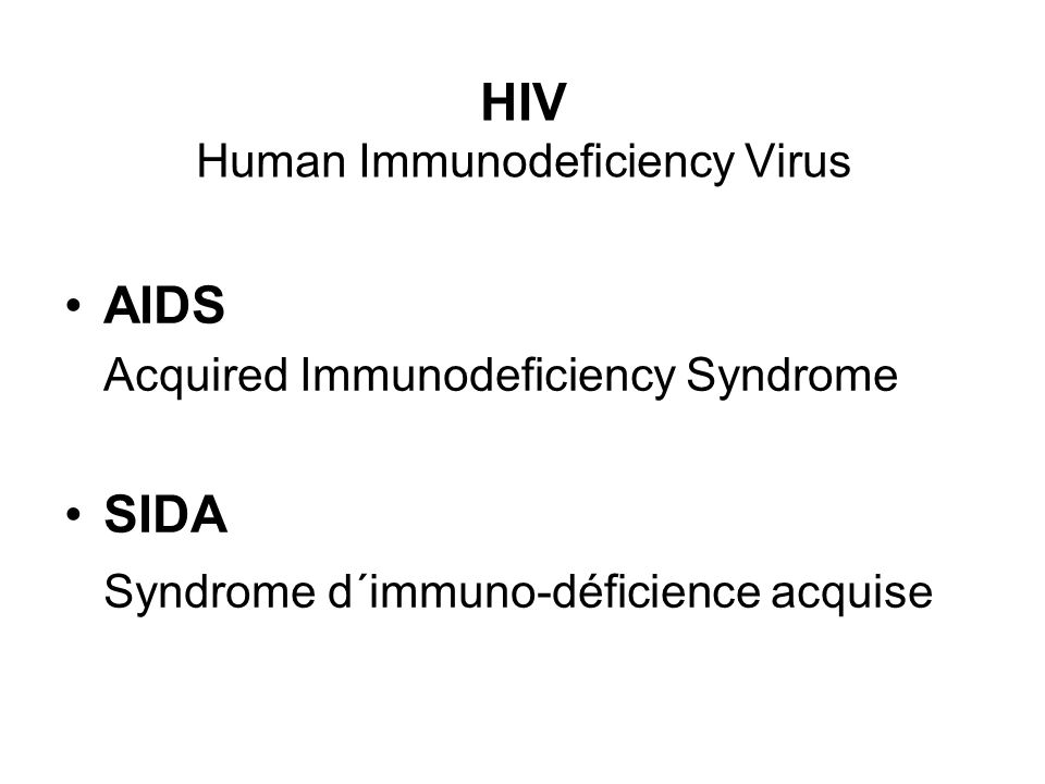 HIV Human Immunodeficiency Virus AIDS Acquired Immunodeficiency Syndrome SIDA Syndrome d´immuno-déficience acquise