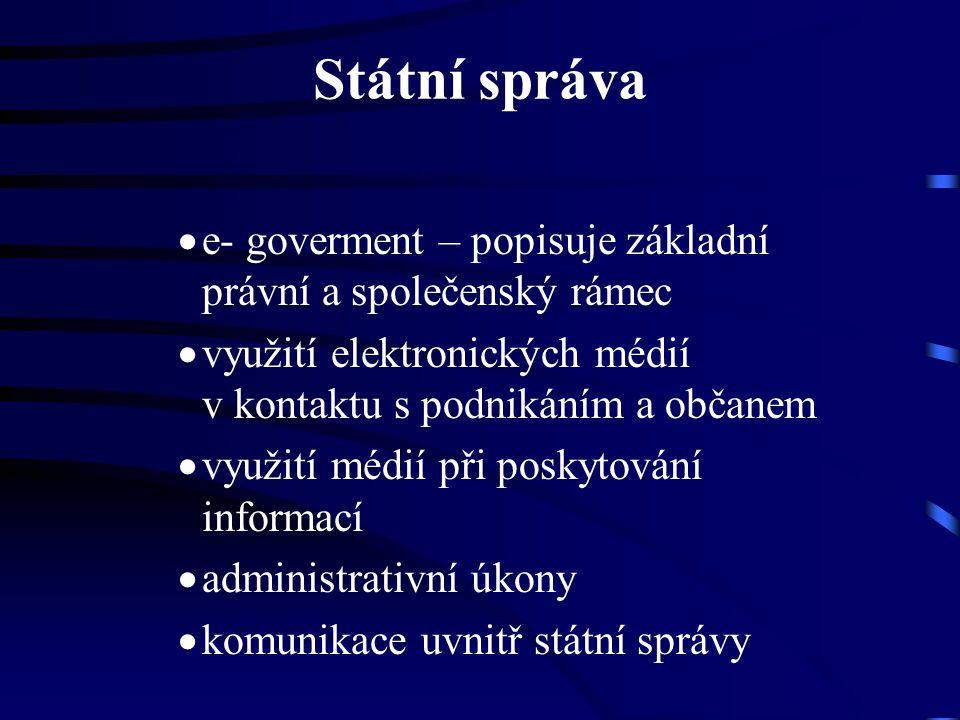 Státní správa  e- goverment – popisuje základní právní a společenský rámec  využití elektronických médií v kontaktu s podnikáním a občanem  využití