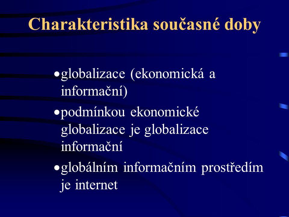Charakteristika současné doby  globalizace (ekonomická a informační)  podmínkou ekonomické globalizace je globalizace informační  globálním informa