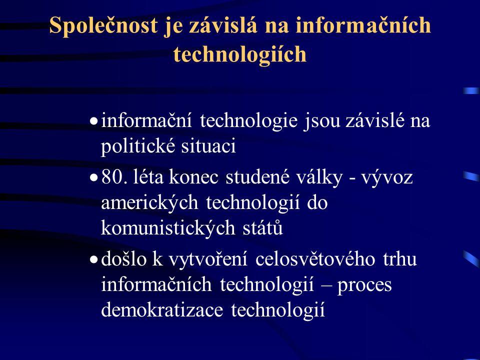 Společnost je závislá na informačních technologiích  informační technologie jsou závislé na politické situaci  80. léta konec studené války - vývoz