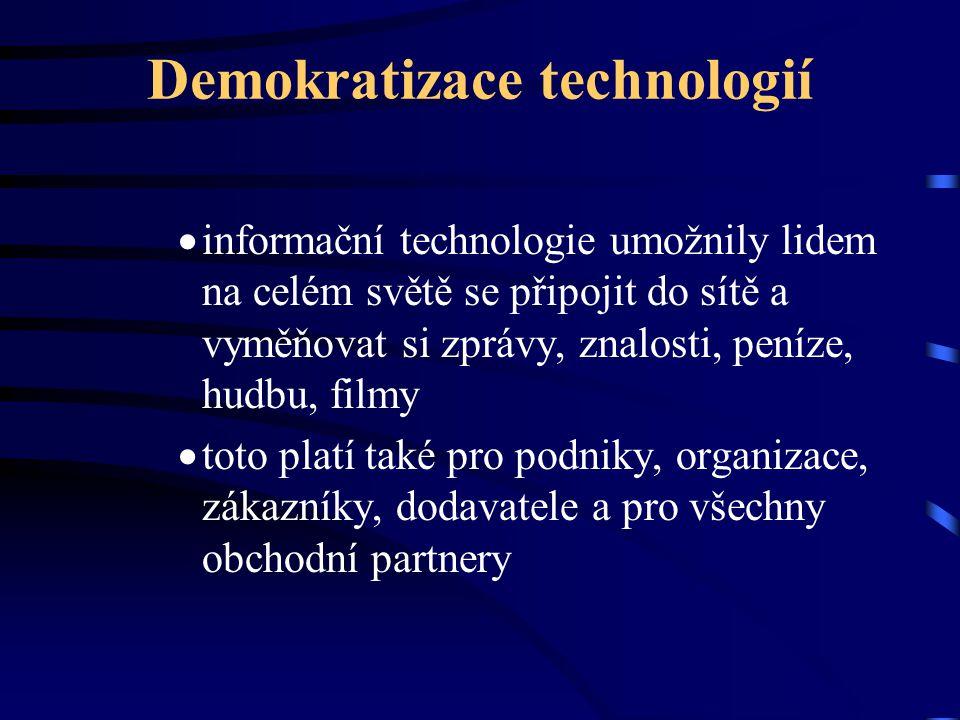 Demokratizace technologií  informační technologie umožnily lidem na celém světě se připojit do sítě a vyměňovat si zprávy, znalosti, peníze, hudbu, f