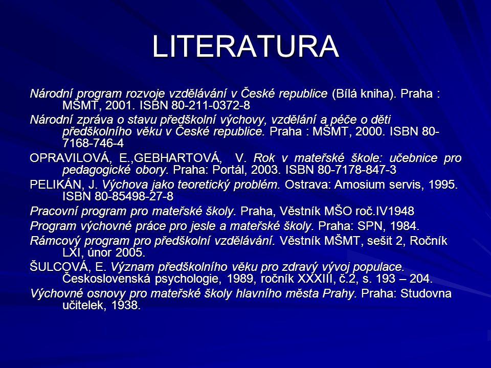 LITERATURA Národní program rozvoje vzdělávání v České republice (Bílá kniha). Praha : MŠMT, 2001. ISBN 80-211-0372-8 Národní zpráva o stavu předškolní